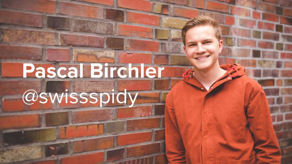 Pascal Birchler @swissspidy