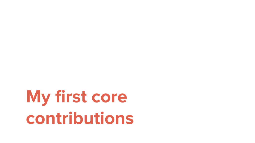 My first core contributions