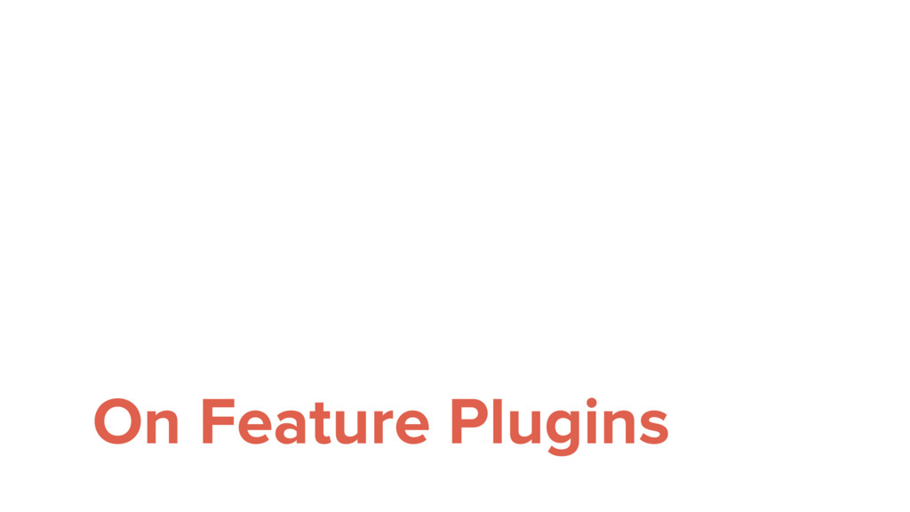 On Feature Plugins