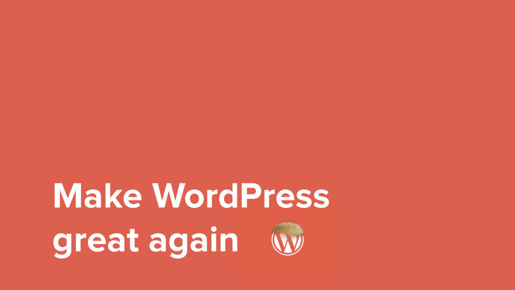 Make WordPress great again