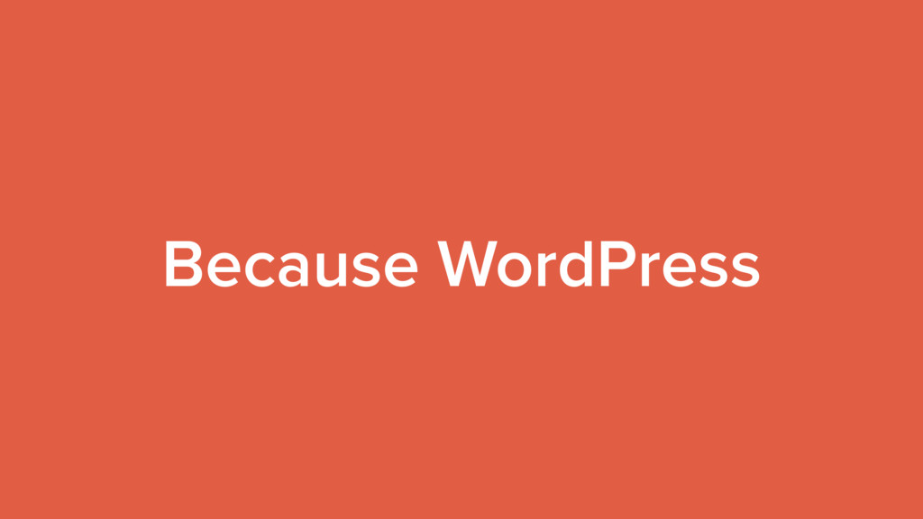 Because WordPress