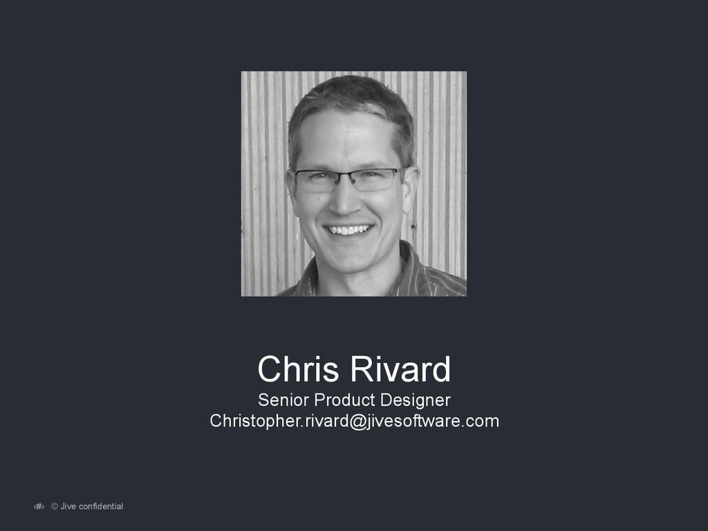 ‹#› © Jive confidential Chris Rivard Senior Pro...