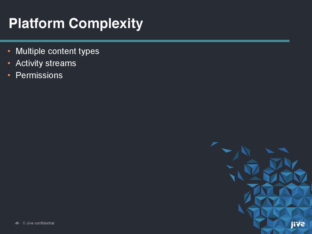 ‹#› © Jive confidential Platform Complexity • M...
