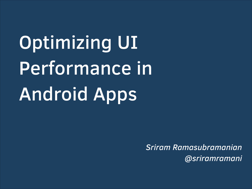 Optimizing UI Performance in Android Apps Srira...