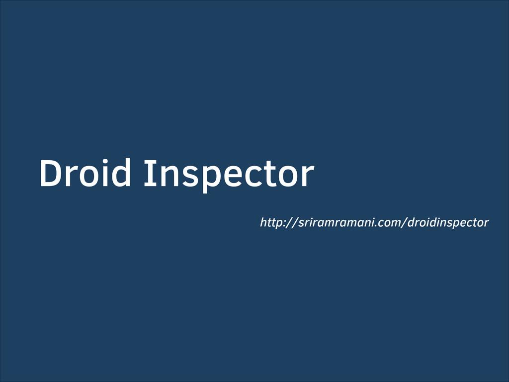Droid Inspector http://sriramramani.com/droidin...