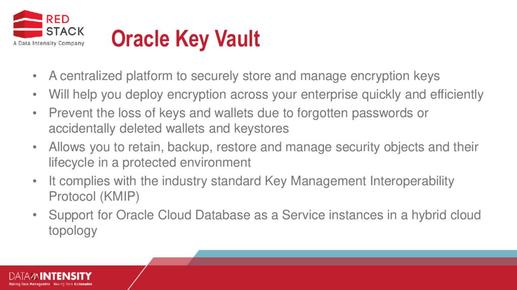 Oracle Key Vault • A centralized platform to se...