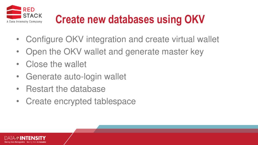 Create new databases using OKV • Configure OKV ...