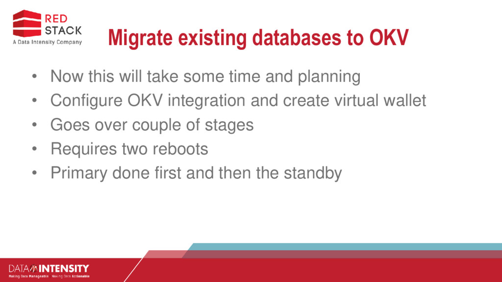 Migrate existing databases to OKV • Now this wi...