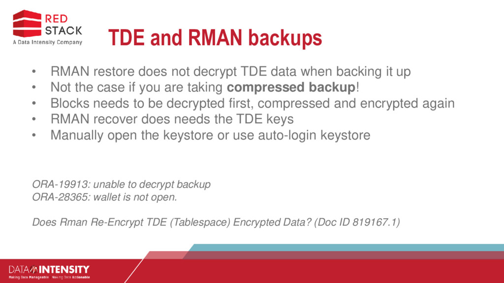 TDE and RMAN backups • RMAN restore does not de...