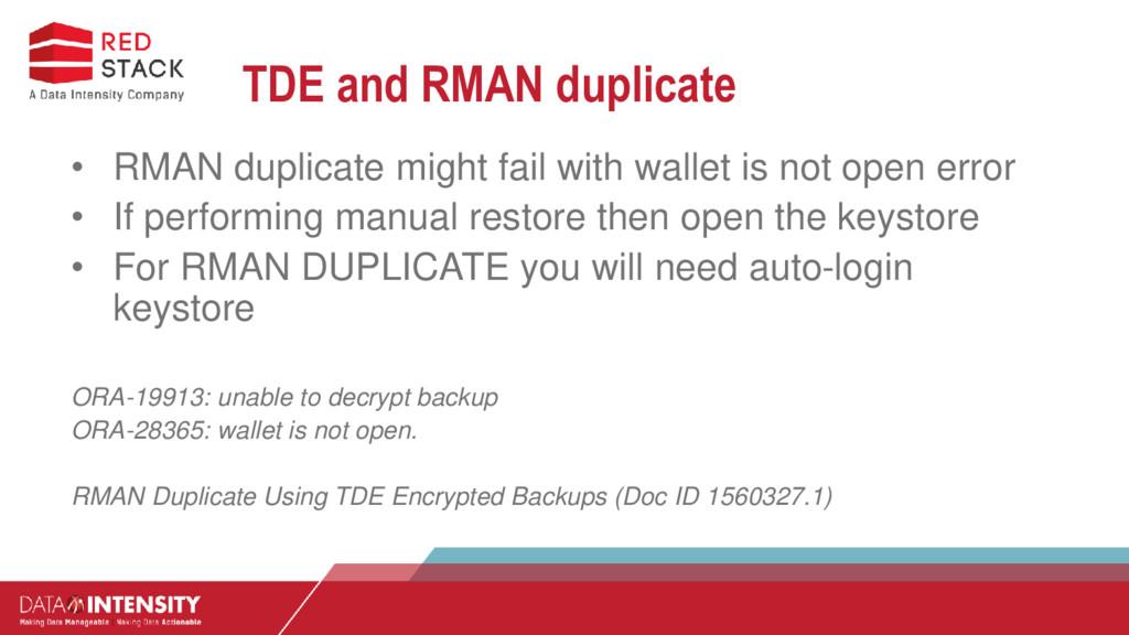 TDE and RMAN duplicate • RMAN duplicate might f...