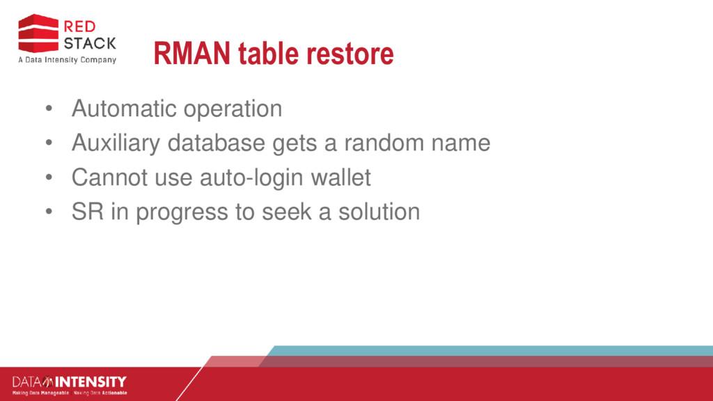 RMAN table restore • Automatic operation • Auxi...