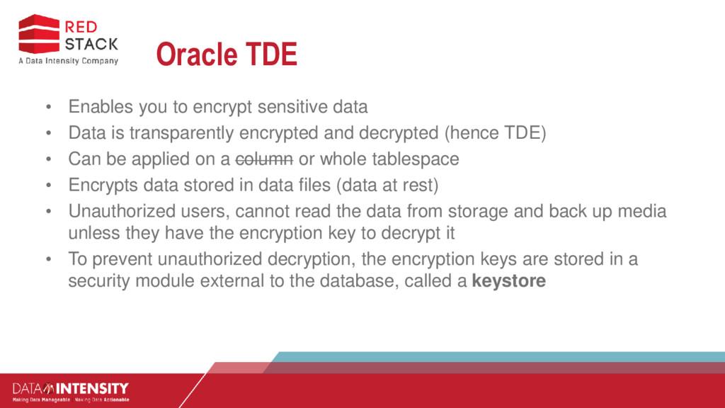 Oracle TDE • Enables you to encrypt sensitive d...