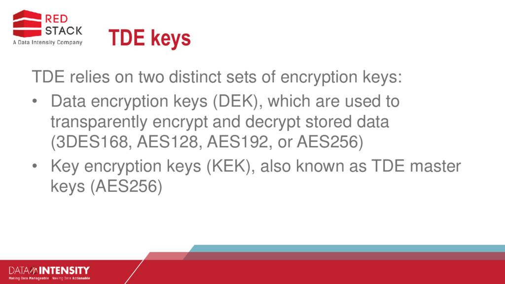 TDE keys TDE relies on two distinct sets of enc...