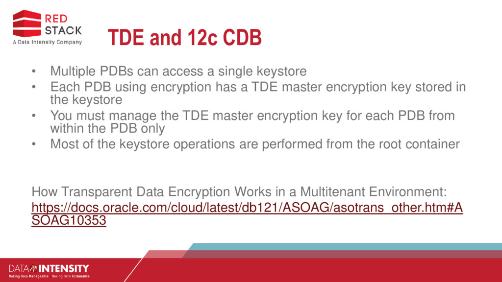 TDE and 12c CDB • Multiple PDBs can access a si...