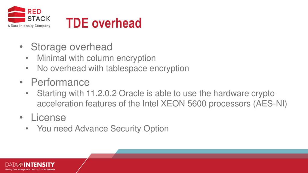TDE overhead • Storage overhead • Minimal with ...