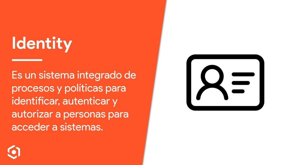 Identity Es un sistema integrado de procesos y ...