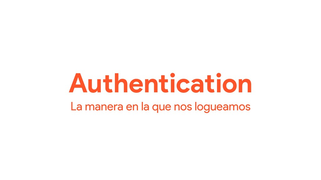 Authentication La manera en la que nos logueamos