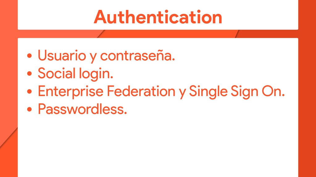 Authentication • Usuario y contraseña. • Social...