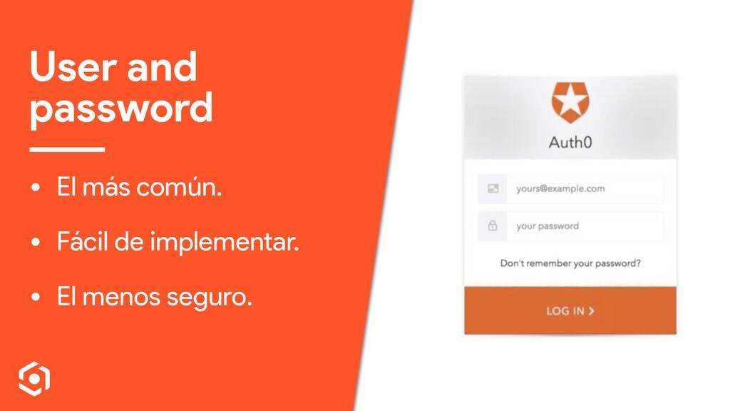 User and password • El más común. • Fácil de im...