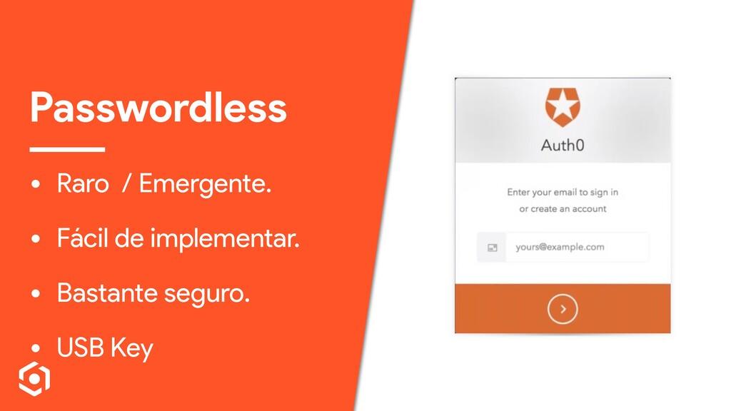 Passwordless • Raro / Emergente. • Fácil de imp...