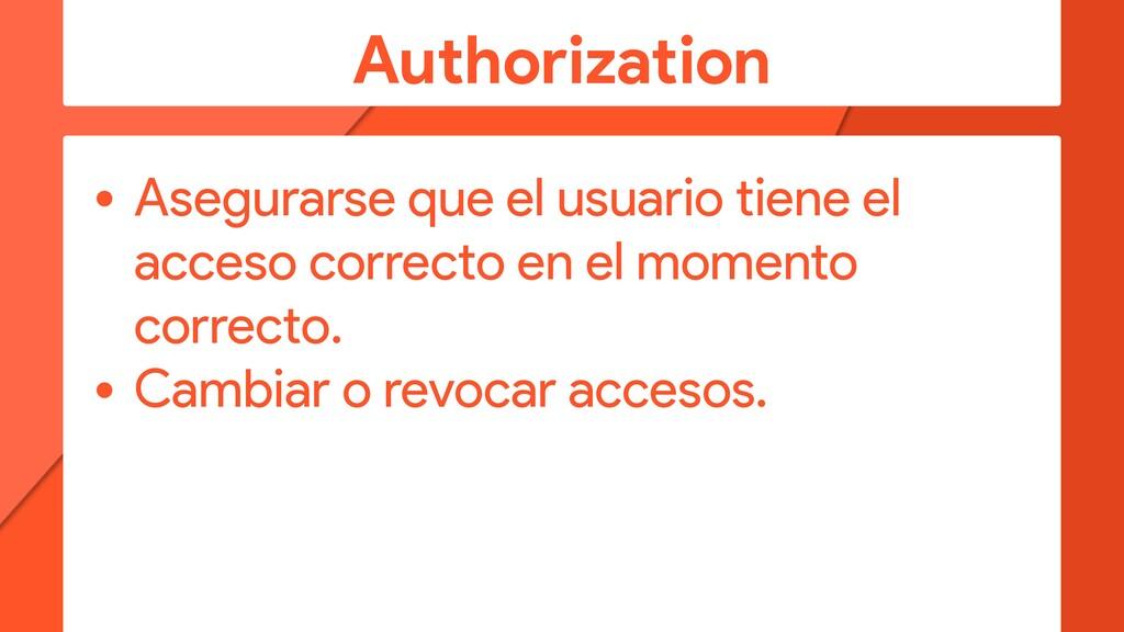 Authorization • Asegurarse que el usuario tiene...