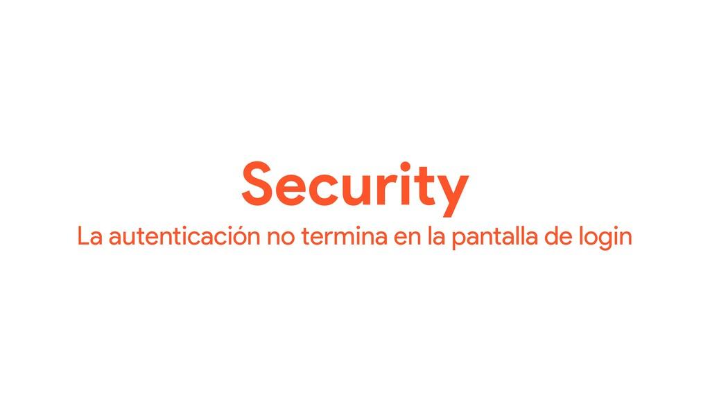 Security La autenticación no termina en la pant...