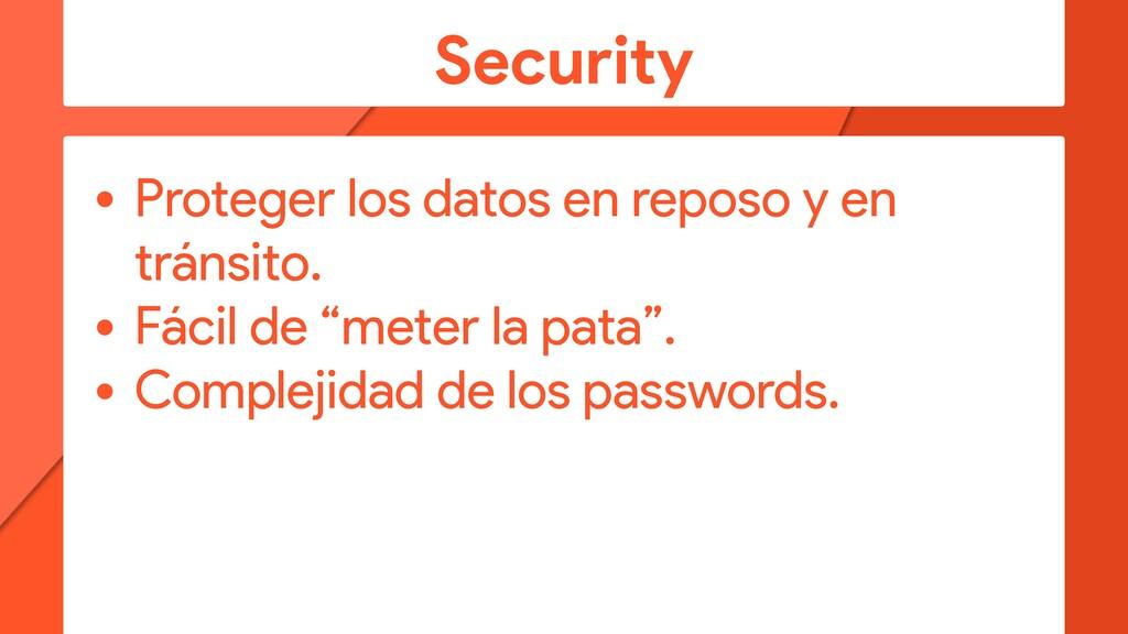 Security • Proteger los datos en reposo y en tr...
