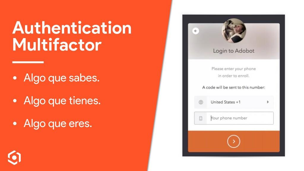 Authentication Multifactor • Algo que sabes. • ...