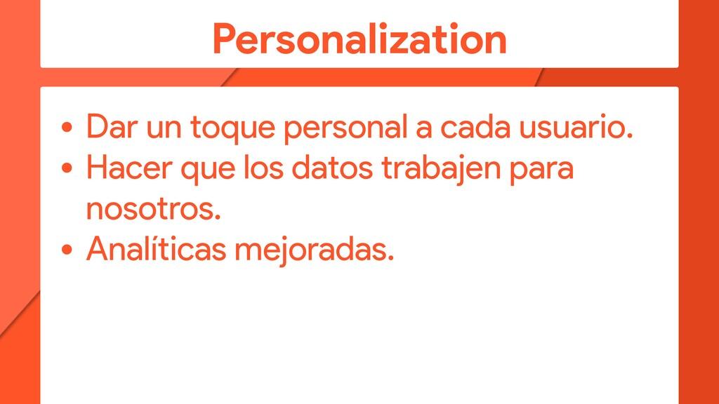 Personalization • Dar un toque personal a cada ...
