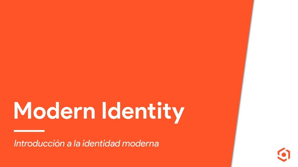 Modern Identity Introducción a la identidad mod...