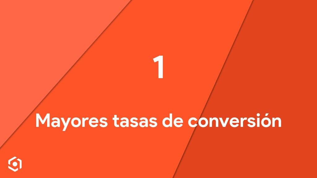1 Mayores tasas de conversión