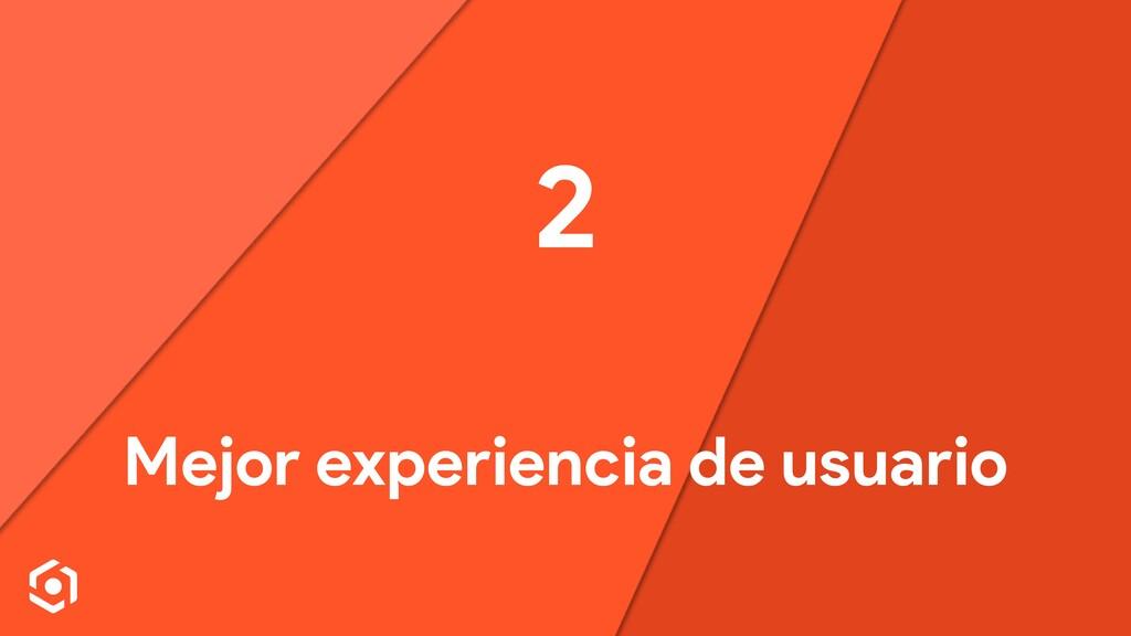 2 Mejor experiencia de usuario