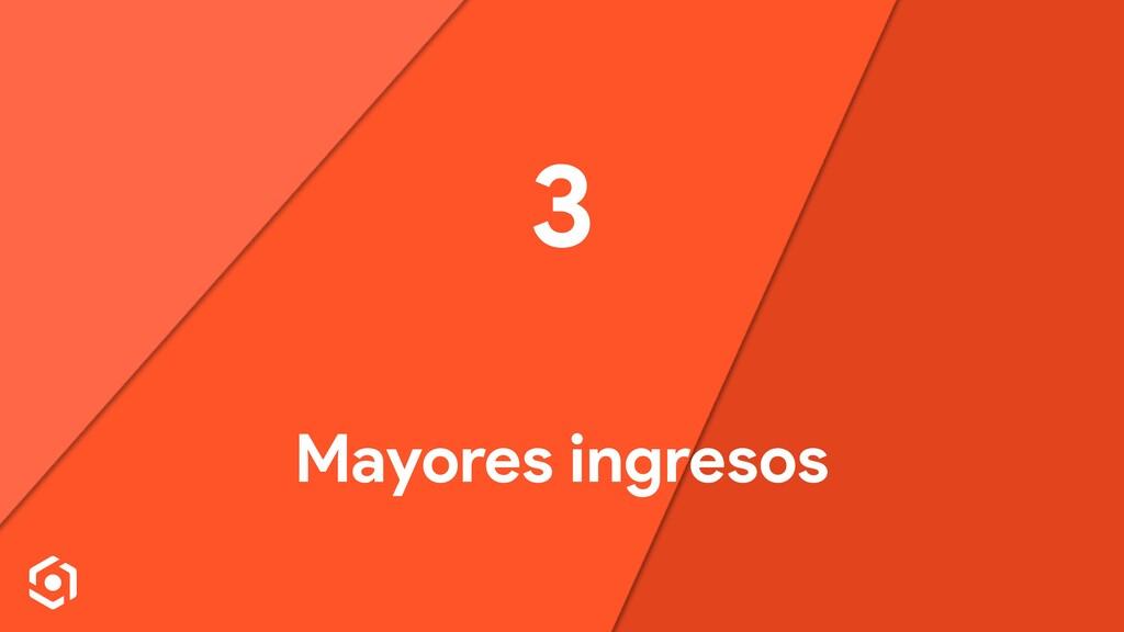 3 Mayores ingresos