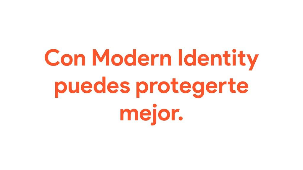 Con Modern Identity puedes protegerte mejor.