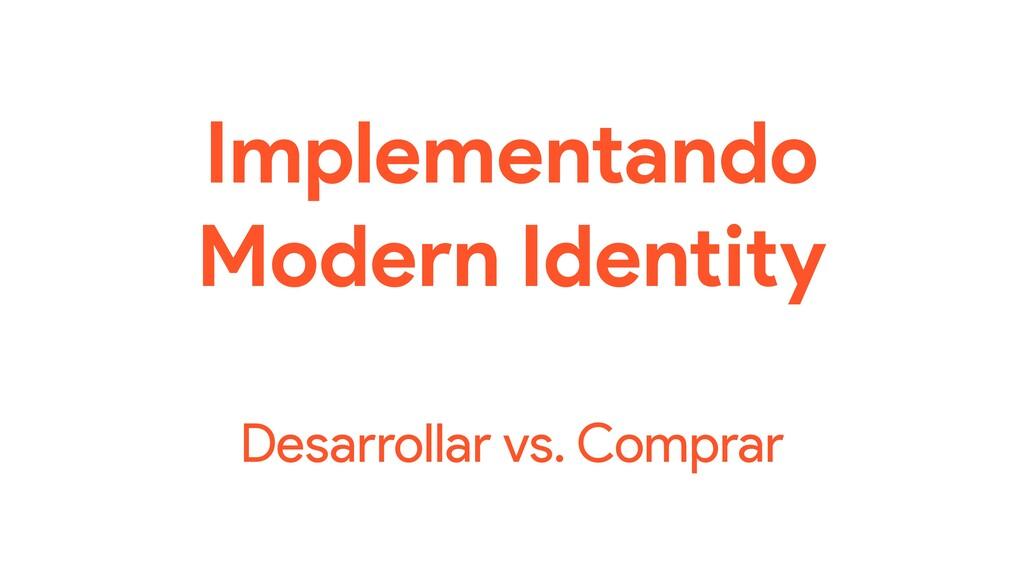 Implementando Modern Identity Desarrollar vs. C...