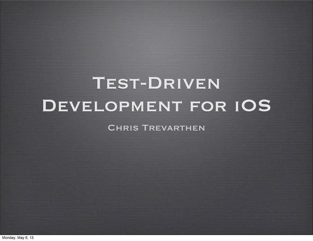 Test-Driven Development for iOS Chris Trevarthe...