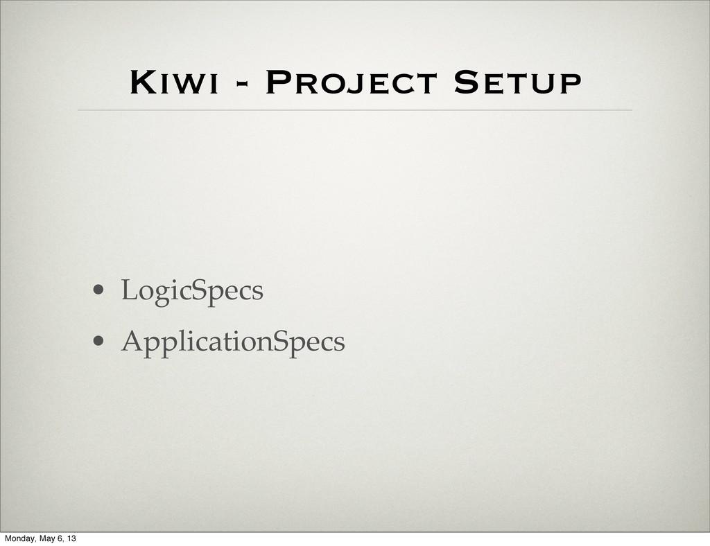 Kiwi - Project Setup • LogicSpecs • Application...