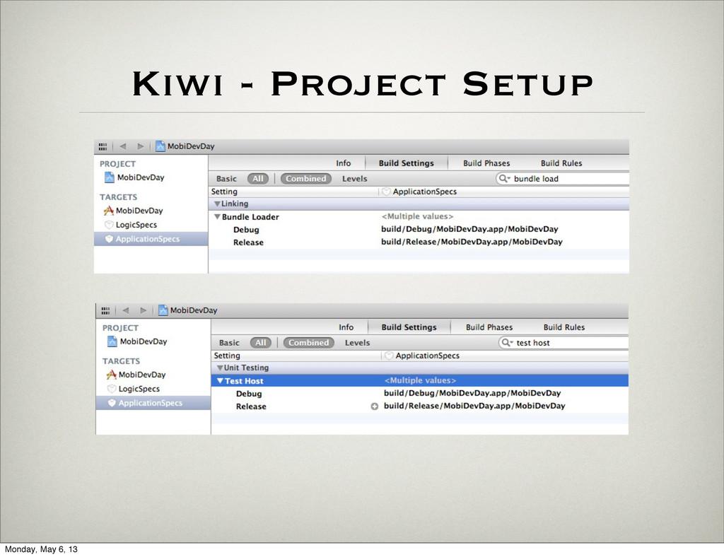 Kiwi - Project Setup Monday, May 6, 13