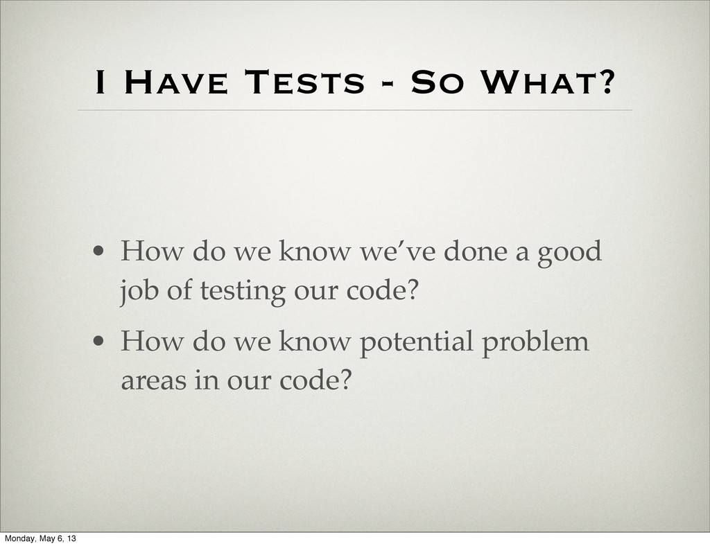 I Have Tests - So What? • How do we know we've ...