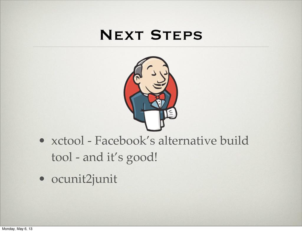 Next Steps • xctool - Facebook's alternative bu...