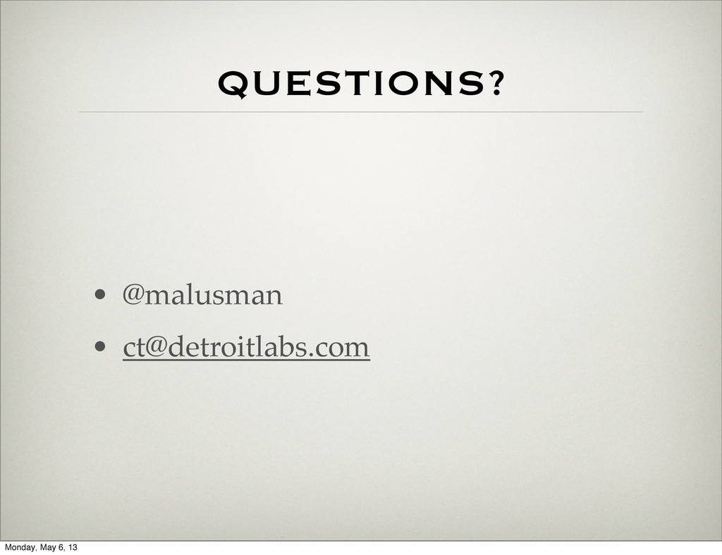 QUESTIONS? • @malusman • ct@detroitlabs.com Mon...