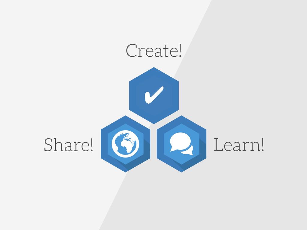 Share! Create! Learn! ✔
