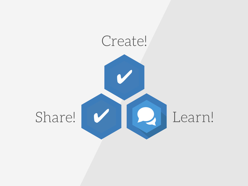 Share! Create! Learn! ✔ ✔