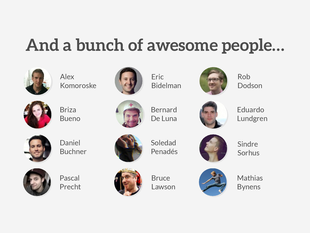 And a bunch of awesome people… Alex Komoroske B...