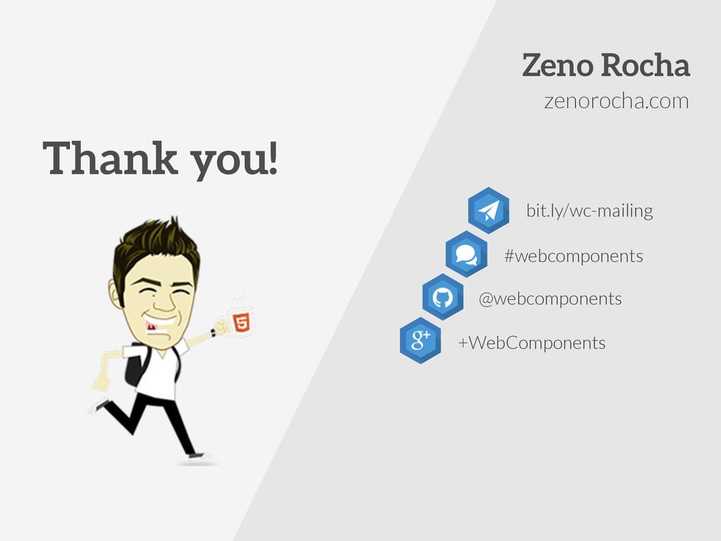 Thank you! zenorocha.com bit.ly/wc-mailing Zeno...