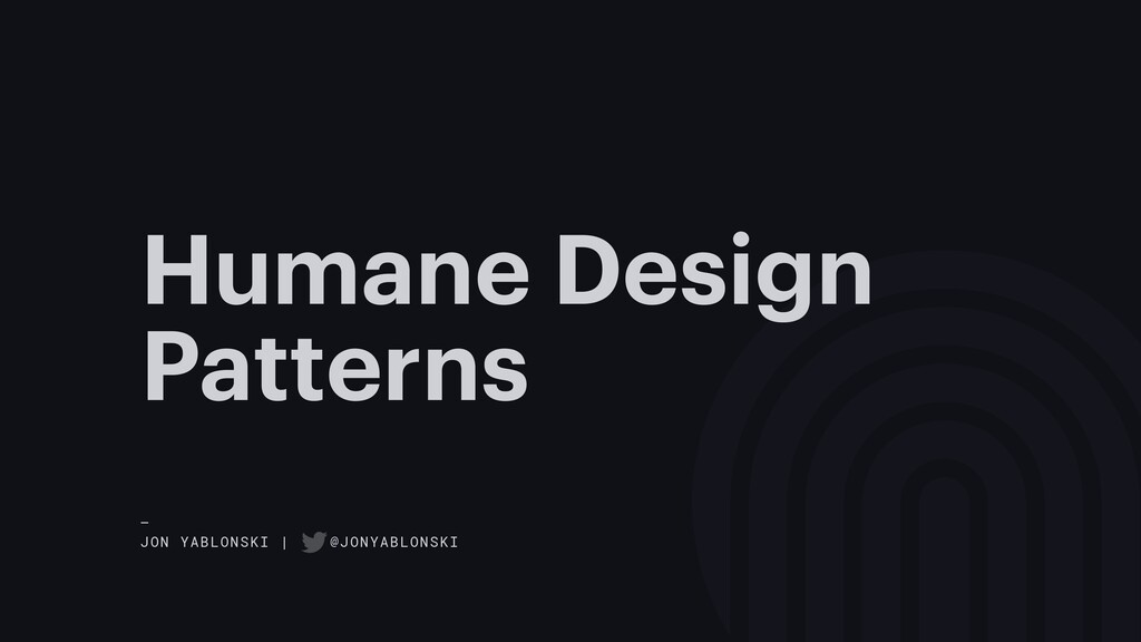 Humane Design Patterns — JON YABLONSKI | @JONYA...