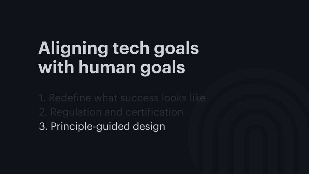 Aligning tech goals with human goals 1. Redefin...