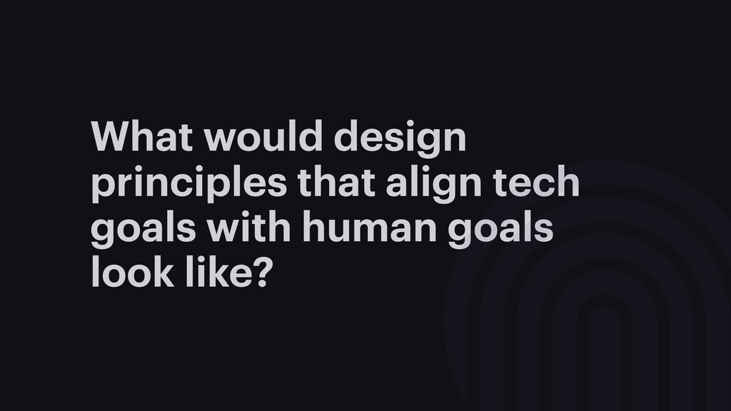 What would design principles that align tech go...
