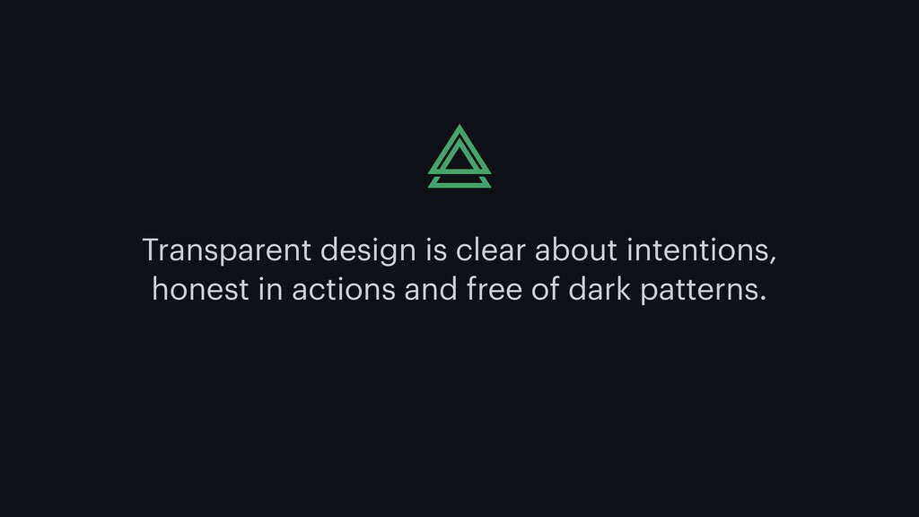 Transparent design is clear about intentions, h...