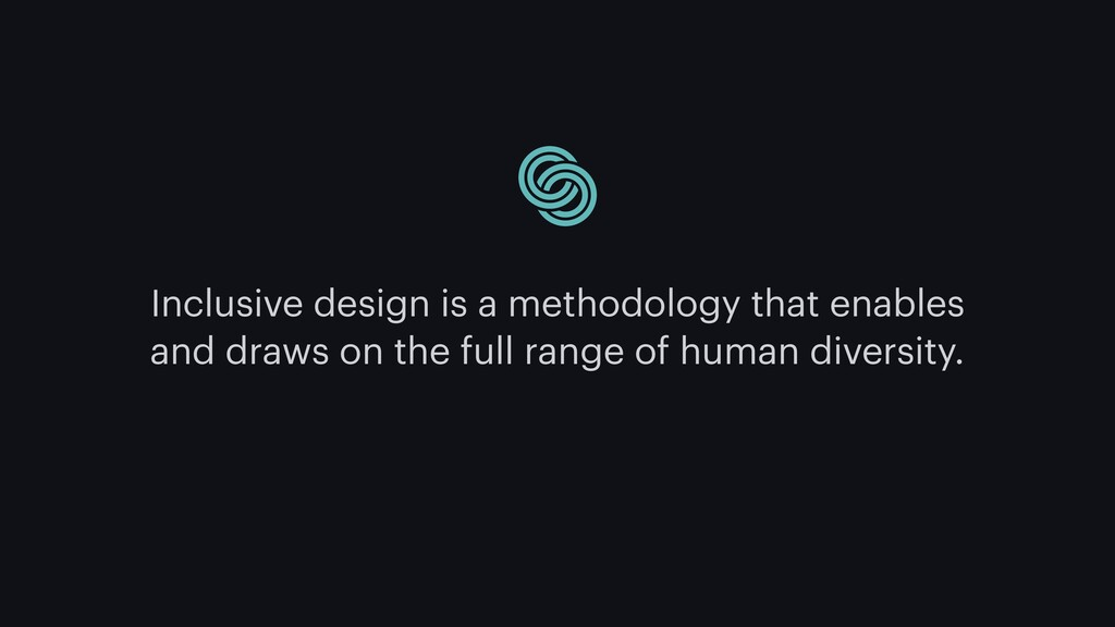 Inclusive design is a methodology that enables ...